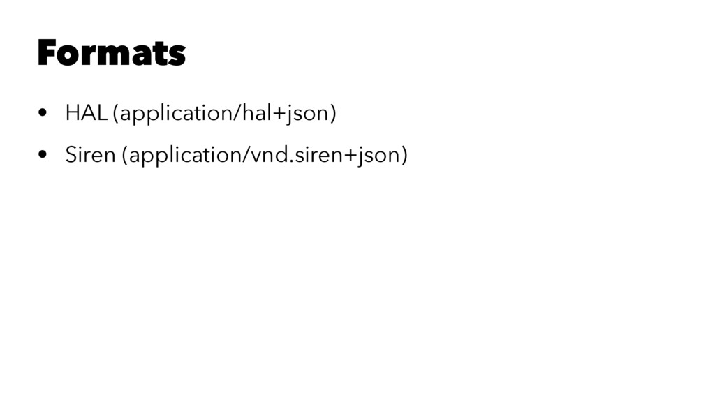 Formats • HAL (application/hal+json) • Siren (a...