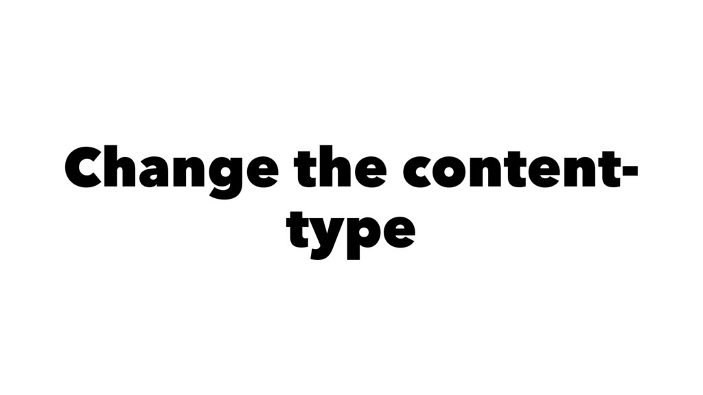 Change the content- type