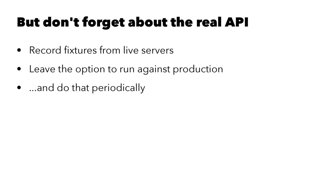 But don't forget about the real API • Record fix...