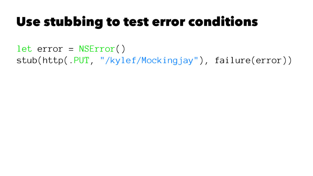 Use stubbing to test error conditions let error...
