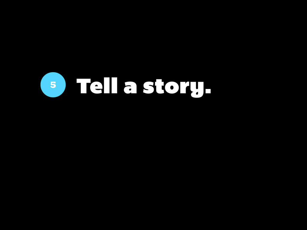 5 Tell a story.