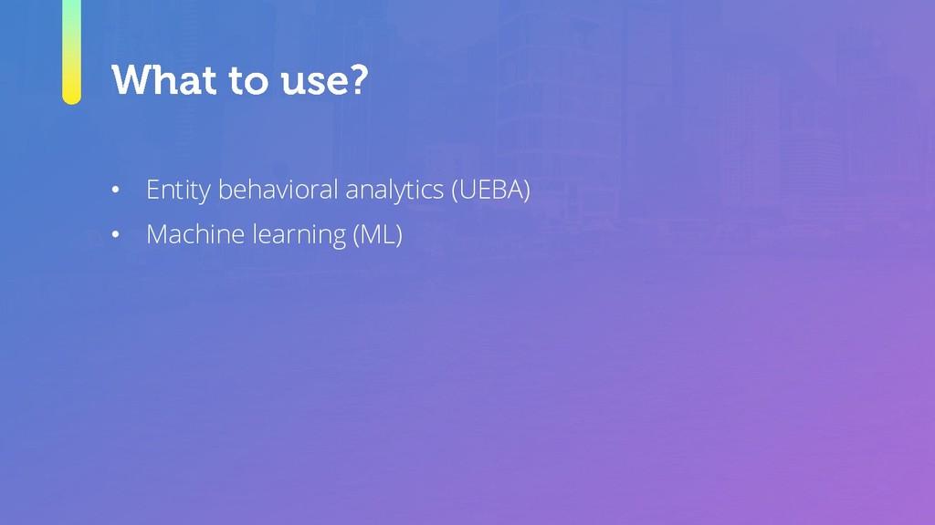 • Entity behavioral analytics (UEBA) • Machine ...
