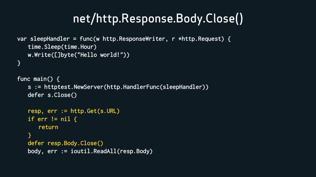 net/http.Response.Body.Close() var sleepHandler...