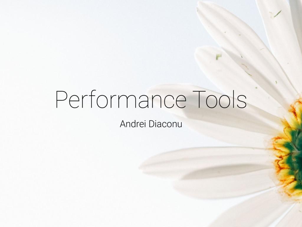 Performance Tools Andrei Diaconu