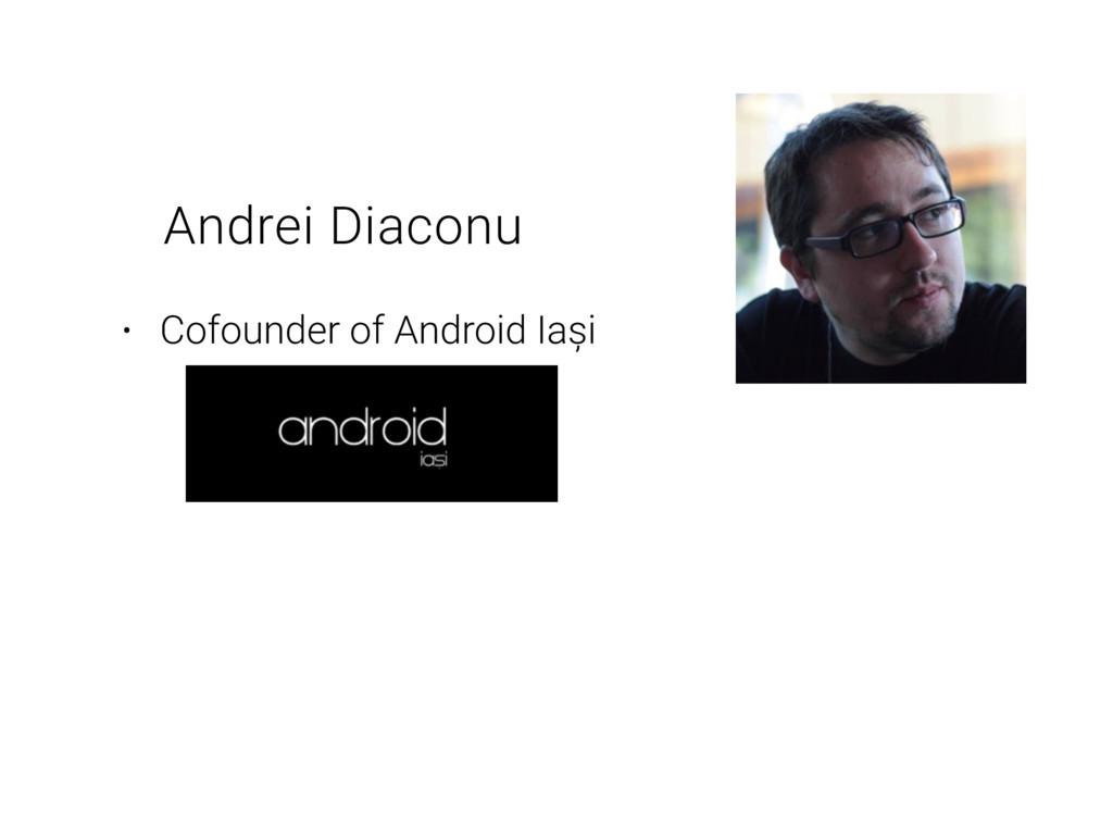 Andrei Diaconu • Cofounder of Android Iași