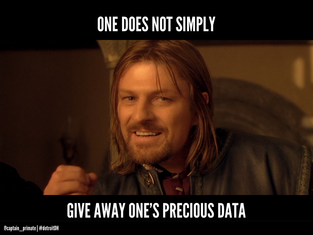 ONE DOES NOT SIMPLY GIVE AWAY ONE'S PRECIOUS DA...