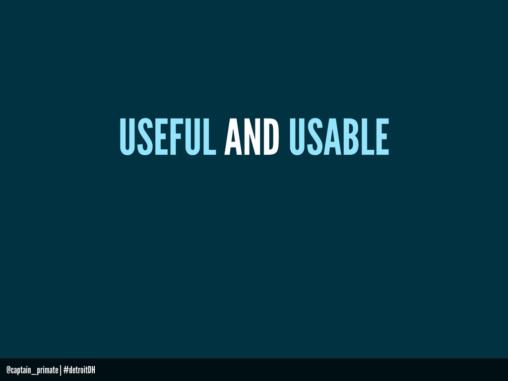 USEFUL AND USABLE @captain_primate | #detroitDH