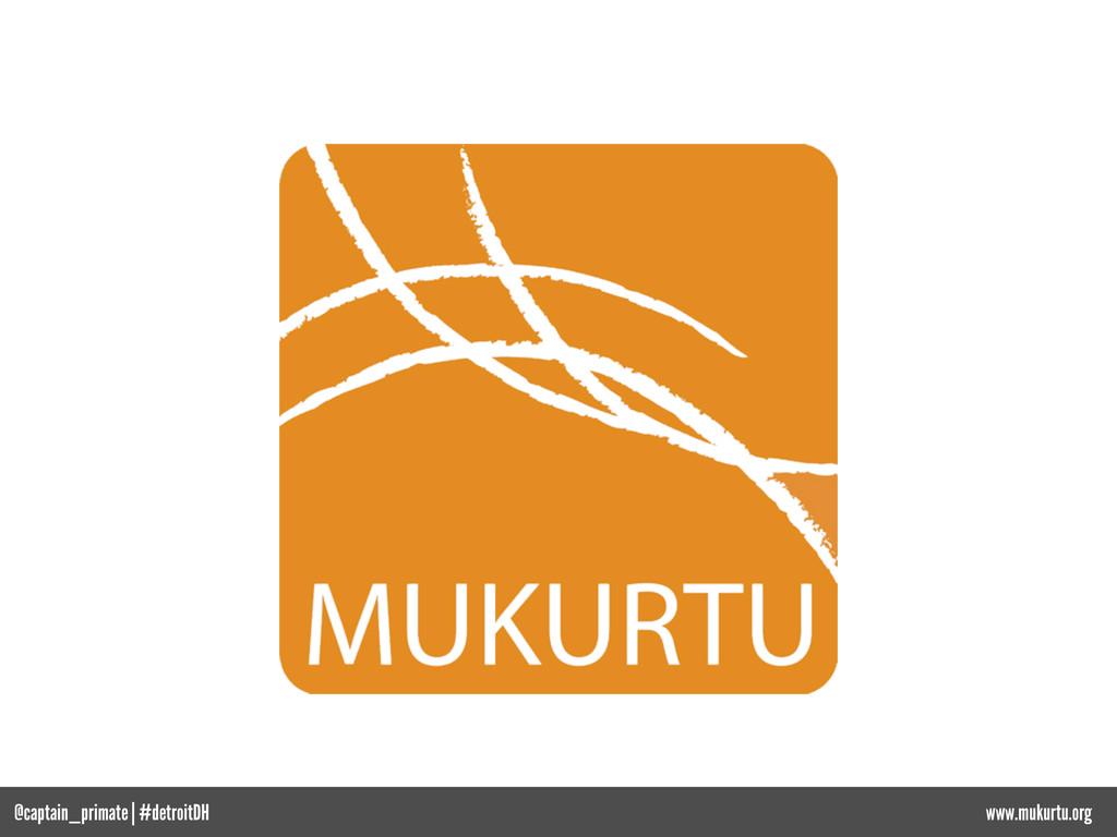 @captain_primate | #detroitDH www.mukurtu.org