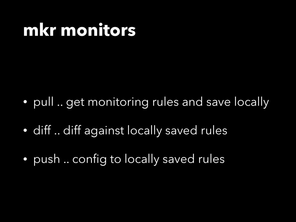 mkr monitors • pull .. get monitoring rules and...