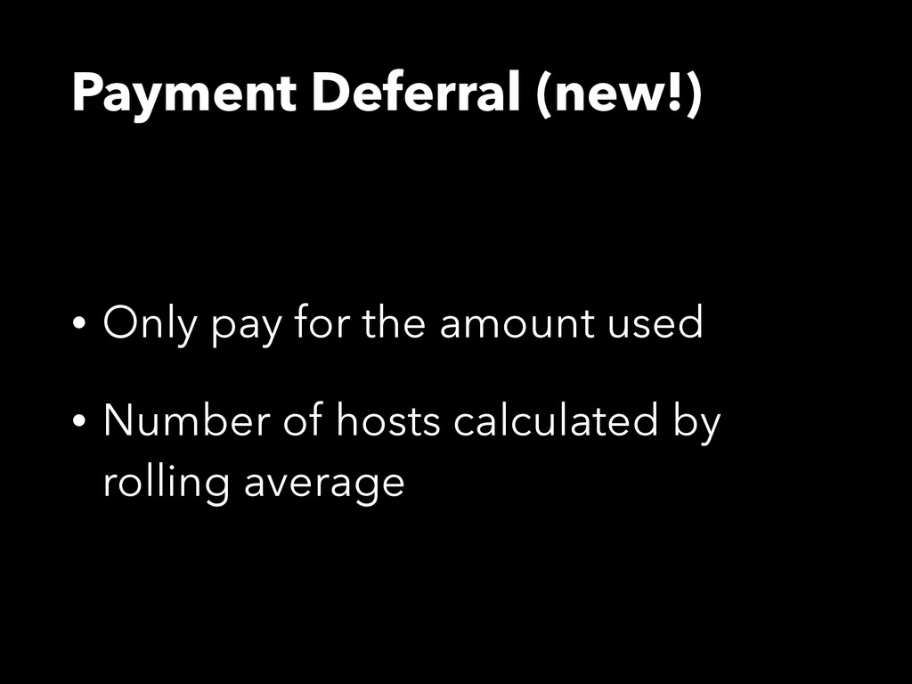 Payment Deferral (new!) • Only pay for the amou...