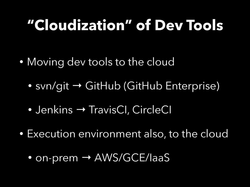 """Cloudization"" of Dev Tools • Moving dev tools ..."