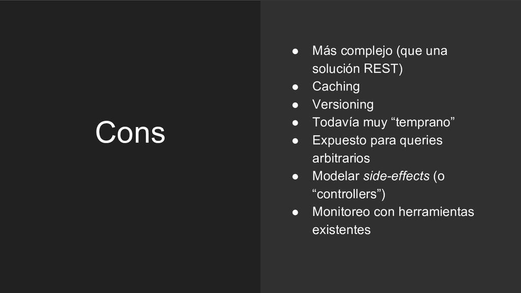 Cons ● Más complejo (que una solución REST) ● C...