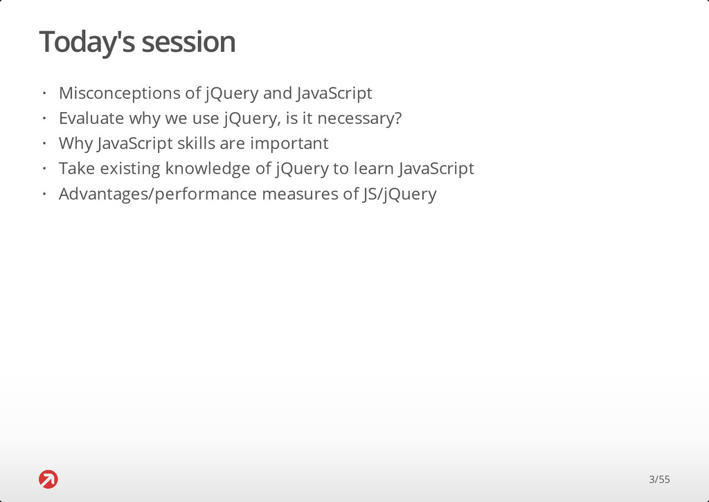 Today's session Misconceptions of jQuery and Ja...
