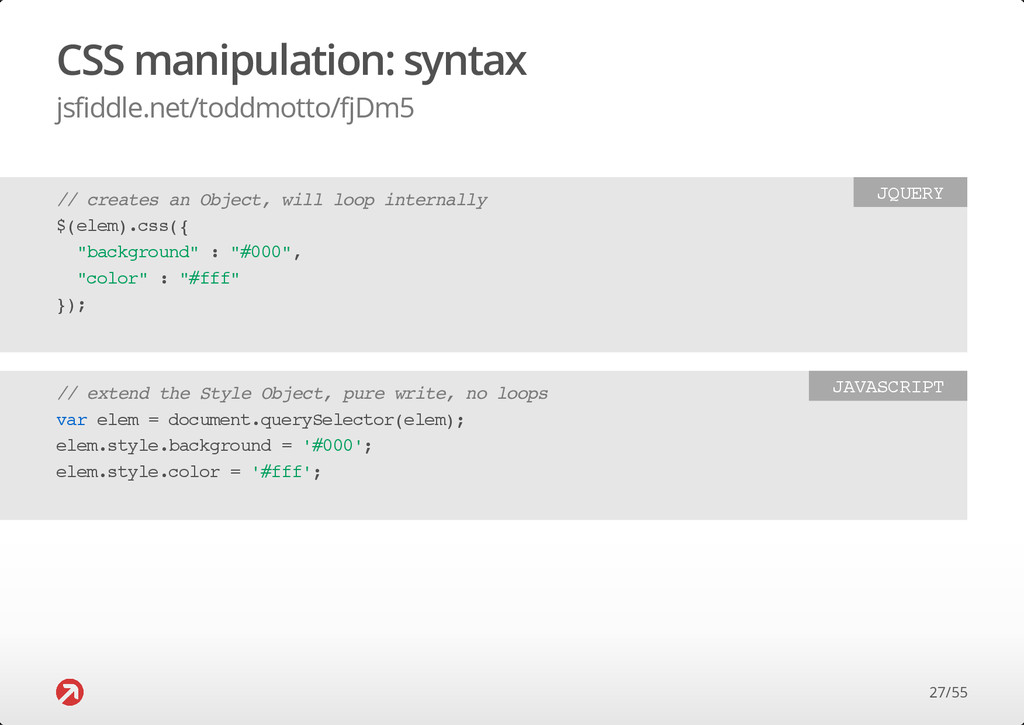CSS manipulation: syntax jsfiddle.net/toddmotto...