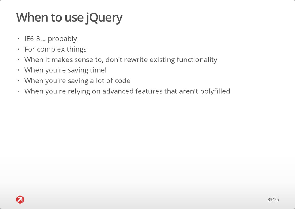 When to use jQuery IE6-8... probably For comple...