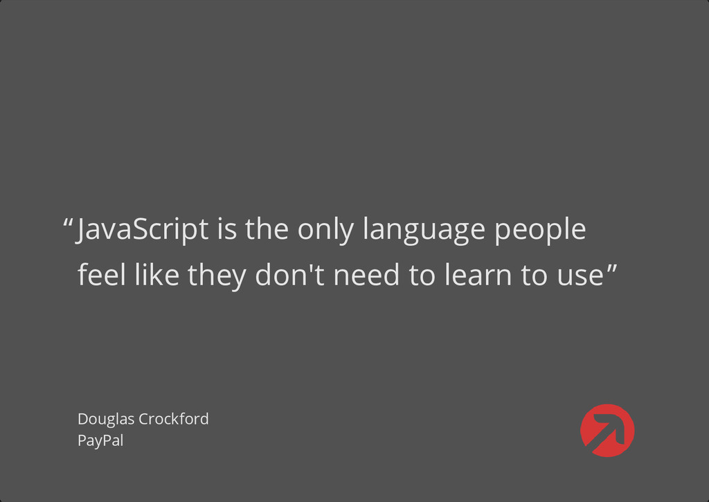 JavaScript is the only language people feel lik...