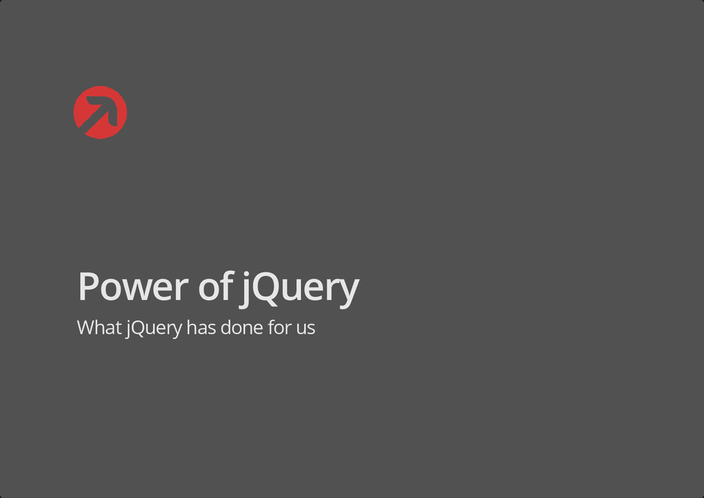 Power of jQuery What jQuery has done for us