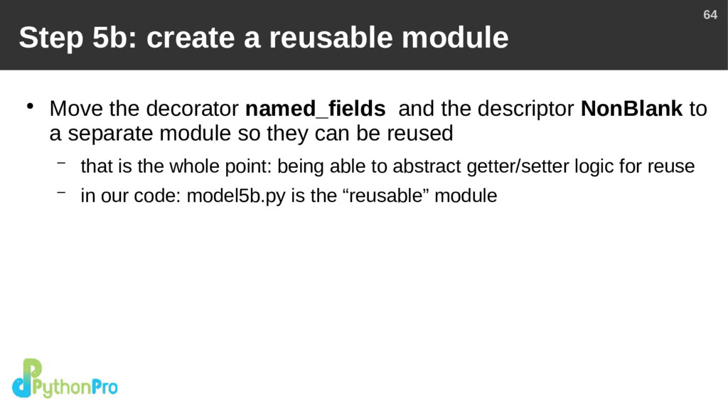 64 Step 5b: create a reusable module ● Move the...