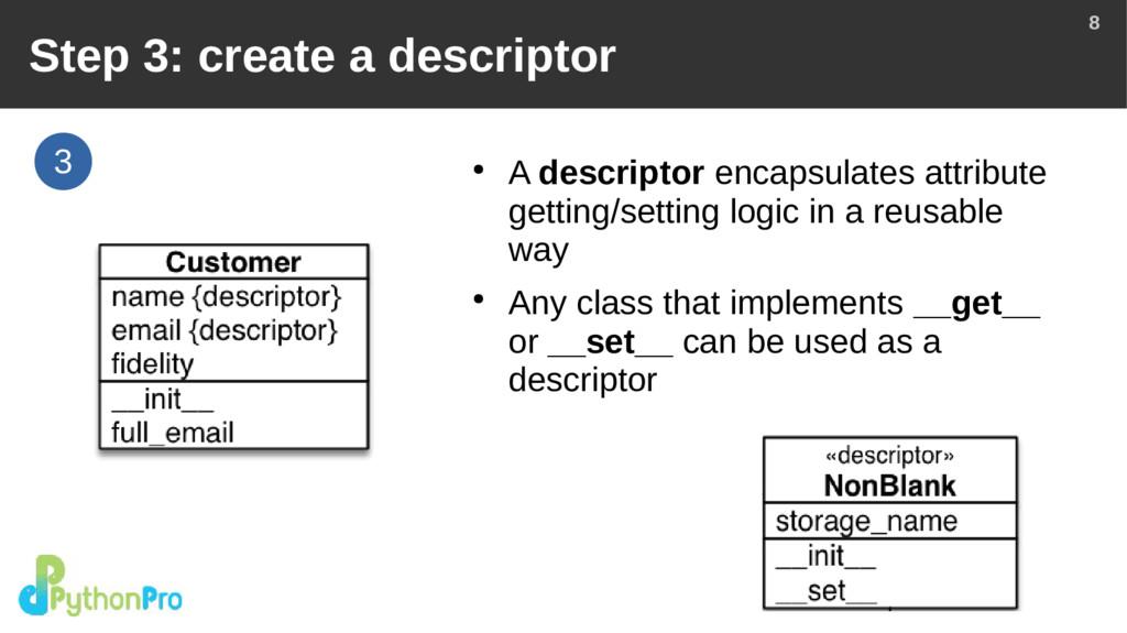 8 3 Step 3: create a descriptor ● A descriptor ...