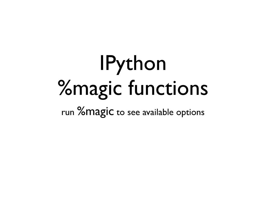 IPython %magic functions run %magic to see avai...