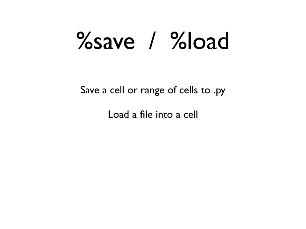 %save / %load Save a cell or range of cells to ...