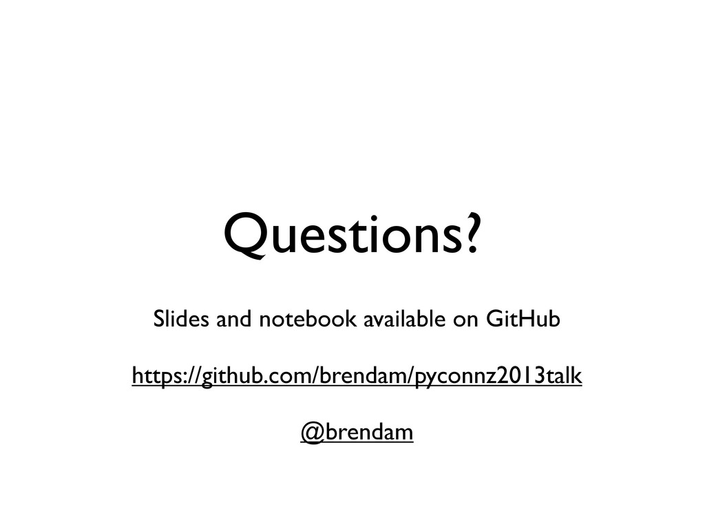 Questions? Slides and notebook available on Git...