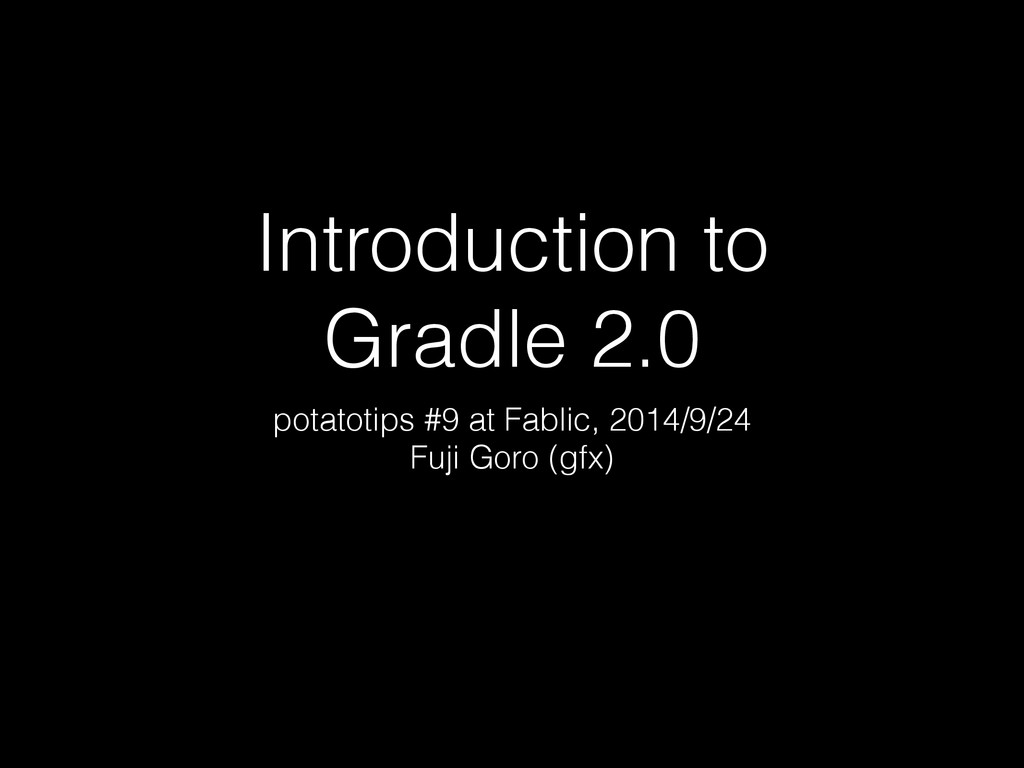 Introduction to Gradle 2.0 potatotips #9 at Fab...