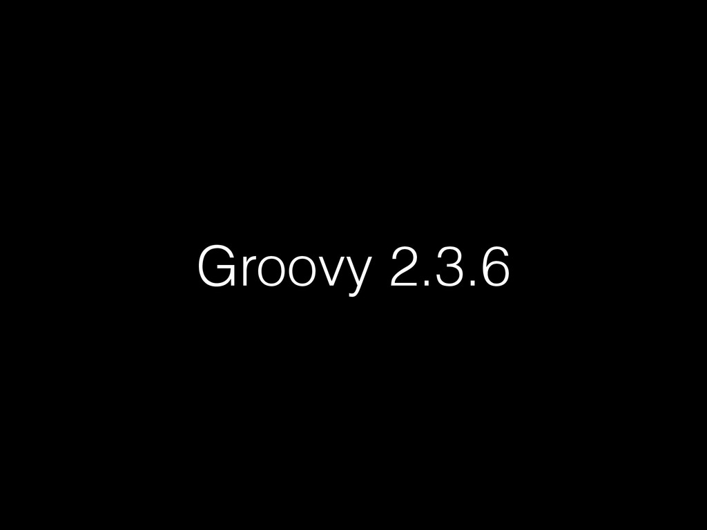 Groovy 2.3.6