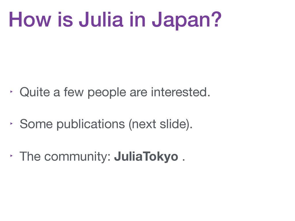 How is Julia in Japan? ‣ Quite a few people are...