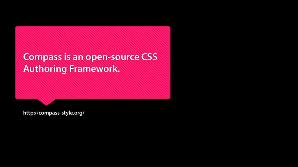 Compass is an open-source CSS Authoring Framewo...