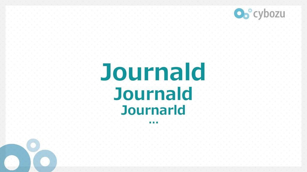 Journald Journald Journarld …