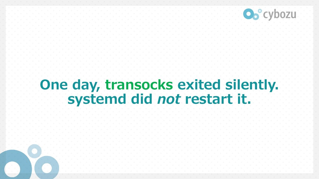 One day, transocks exited silently. systemd did...