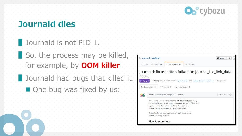 Journald dies ▌Journald is not PID 1. ▌So, the ...