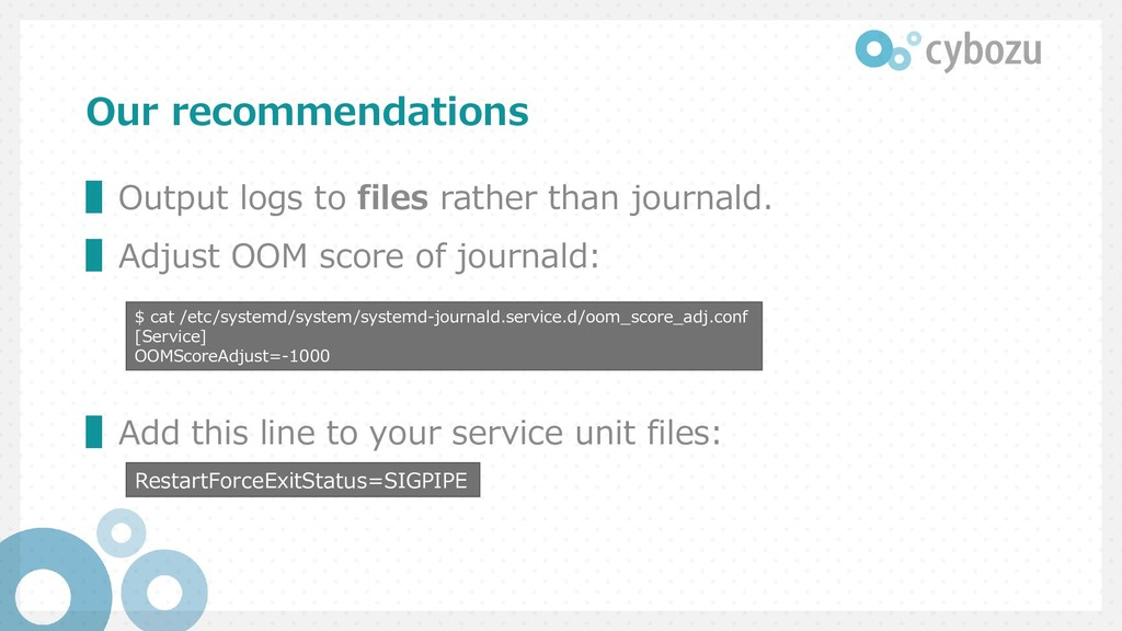 Our recommendations ▌Output logs to files rathe...