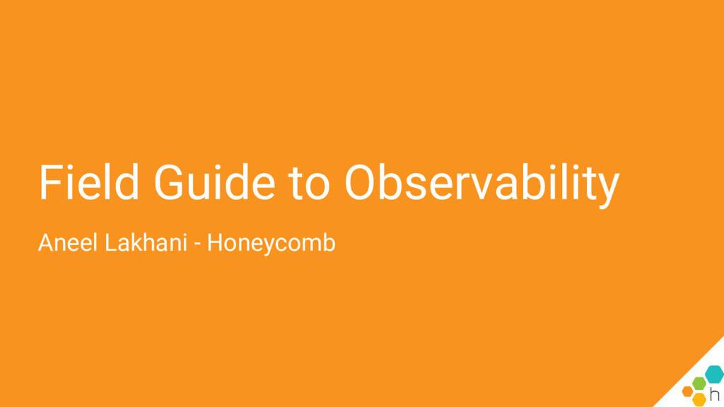 Field Guide to Observability Aneel Lakhani - Ho...