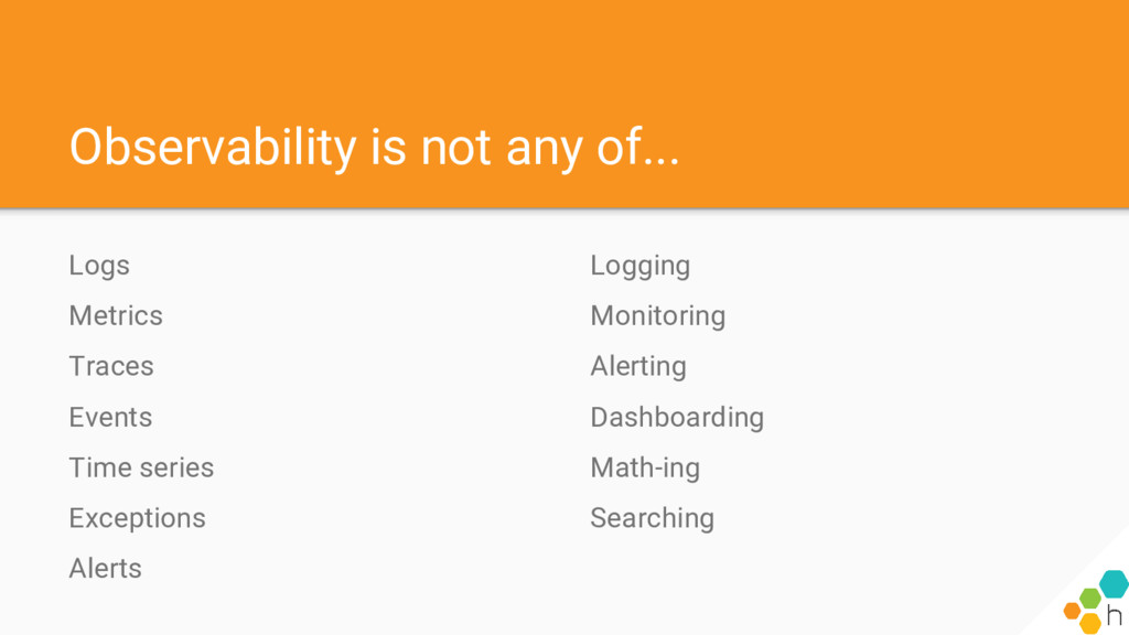 Observability is not any of... Logs Metrics Tra...