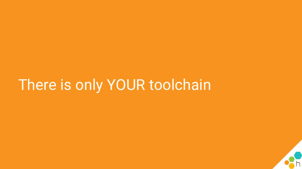 There is only YOUR toolchain