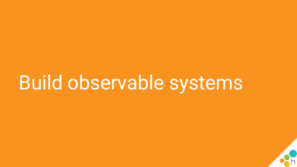 Build observable systems