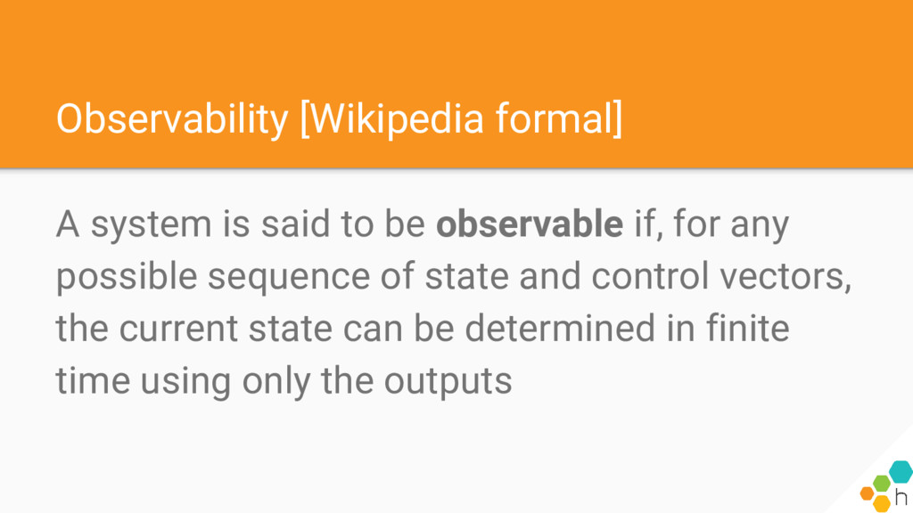 Observability [Wikipedia formal] A system is sa...