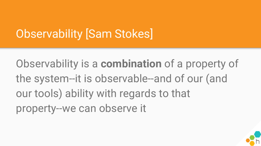Observability [Sam Stokes] Observability is a c...