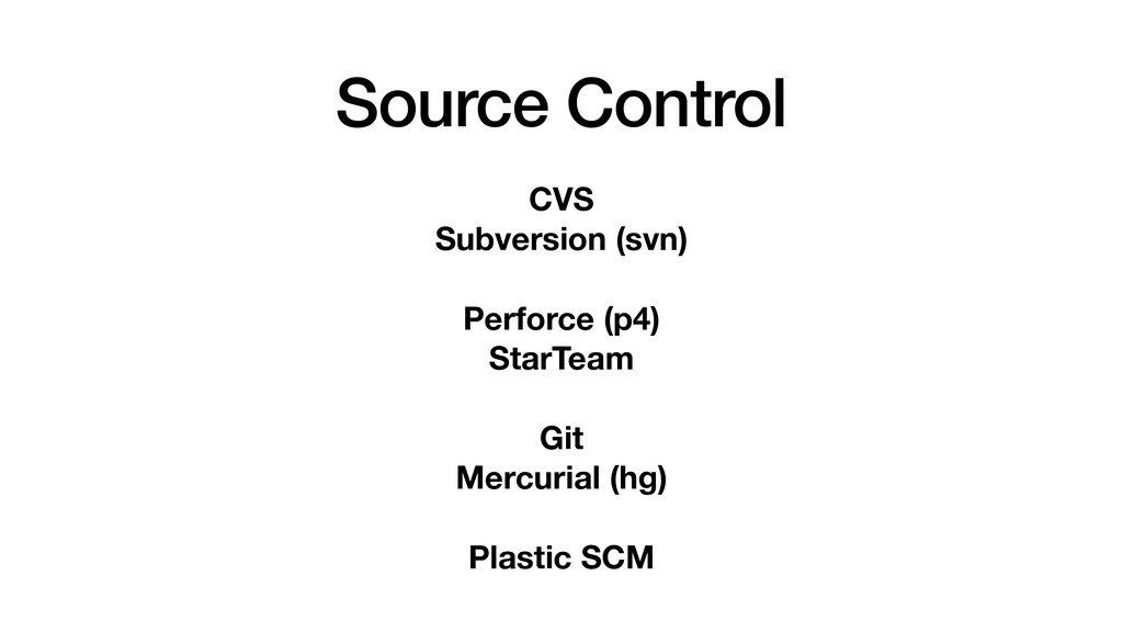 Source Control CVS Subversion (svn) Perforce (p...