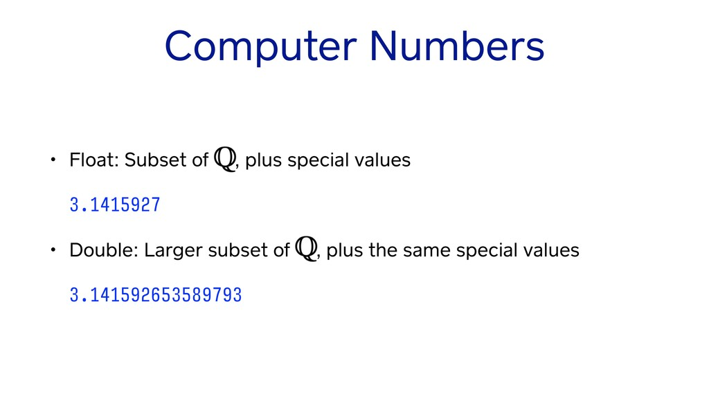 Computer Numbers • Float: Subset of , plus spec...