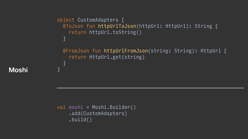 object CustomAdapters { @ToJson fun httpUrlToJs...