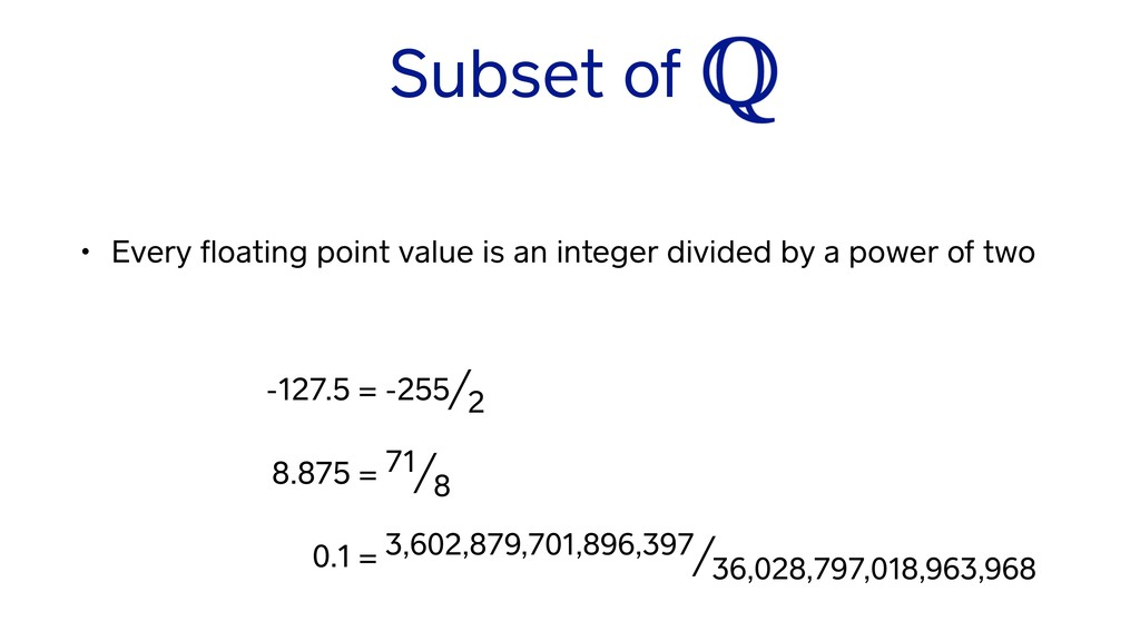 Subset of Q • Every floating point value is an i...
