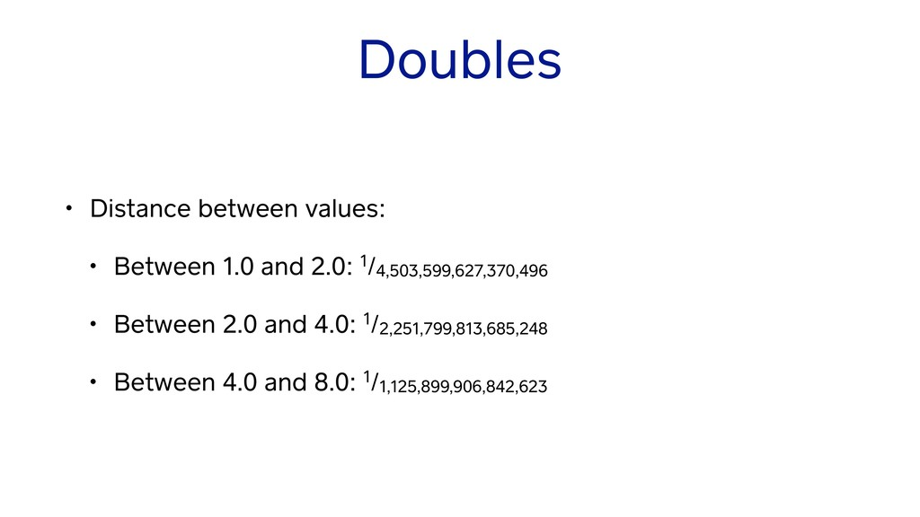 Doubles • Distance between values: • Between 1....
