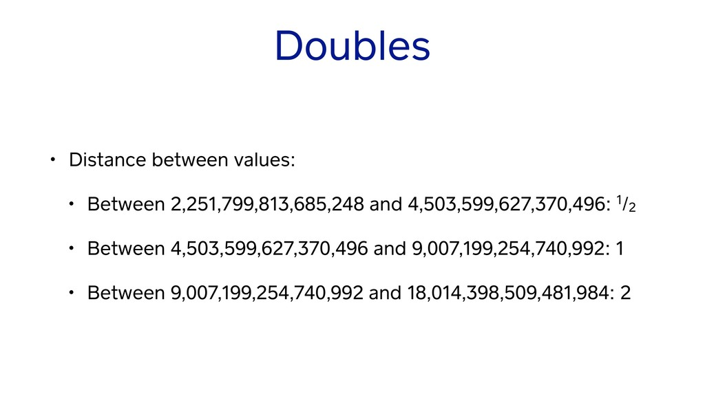 Doubles • Distance between values: • Between 2,...