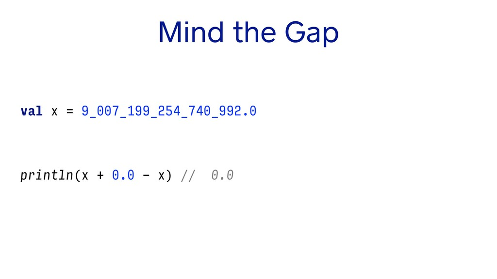 Mind the Gap val x = 9_007_199_254_740_992.0 pr...