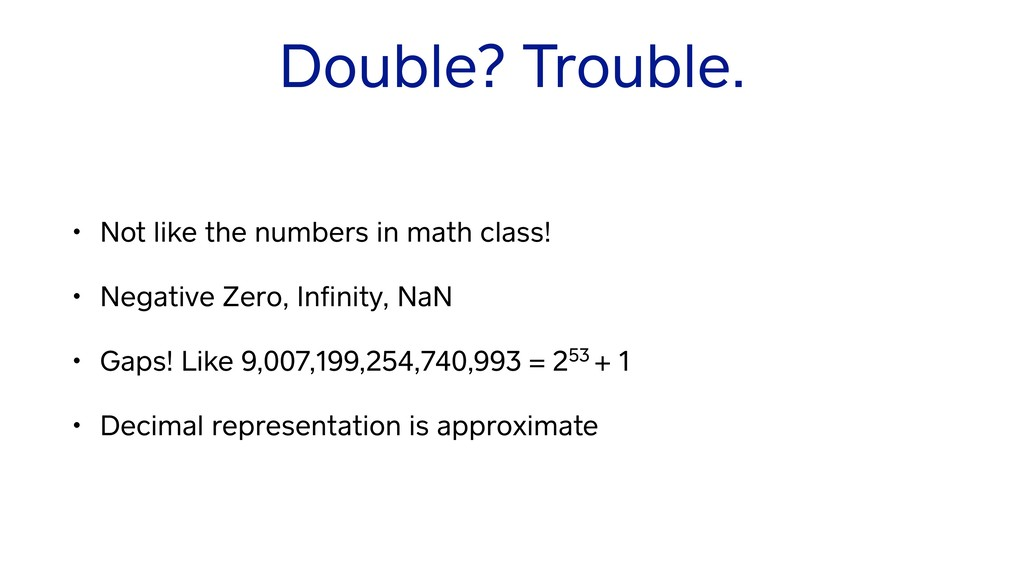 Double? Trouble. • Not like the numbers in math...