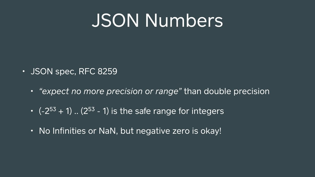 "JSON Numbers • JSON spec, RFC 8259 • ""expect no..."