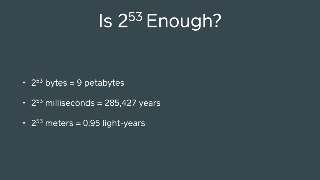 Is 253 Enough? • 253 bytes = 9 petabytes • 253 ...